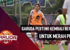 KEMBALI BERSIAP : Timnas Wanita Indonesia Lanjutkan Pemusatan Latihan.
